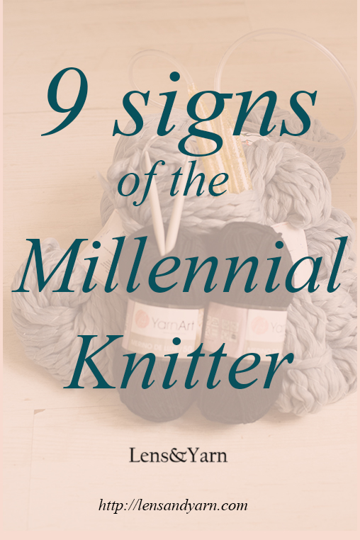 9 signs you are a millennial knitter