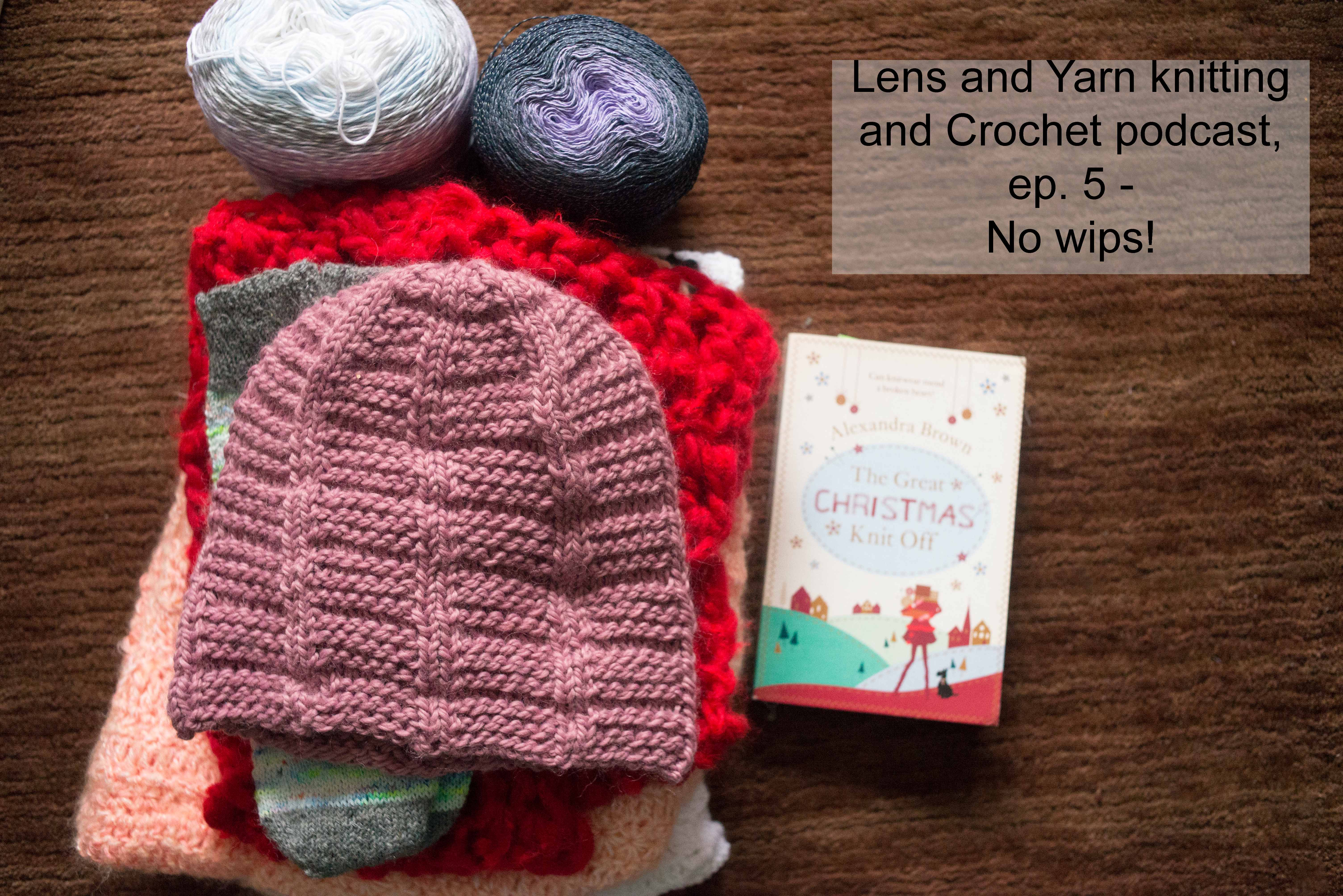 Lensandyarn Knitting and Crochet Podcast, ep. 5 – No wips!