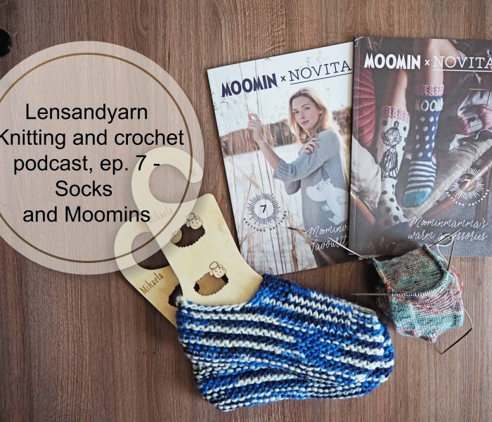 New podcast episode is up – Lensandyarn Knitting and Crochet podcast, ep. 7 – Socks and Moomins
